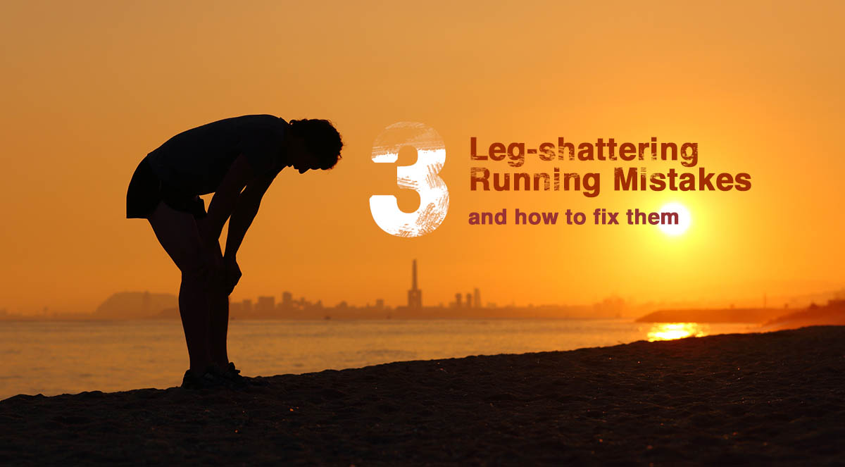 3 Leg-shattering Running Mistakes and How to Fix Them